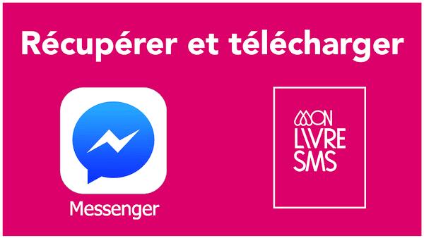 Télécharger et récupérer conversations Messenger
